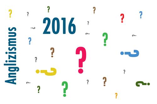 Anglizismus des Jahres 2016